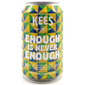 Kees Enough is Never Enough